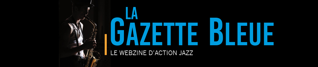 La Gazette Bleue - le webzine d'Action Jazz
