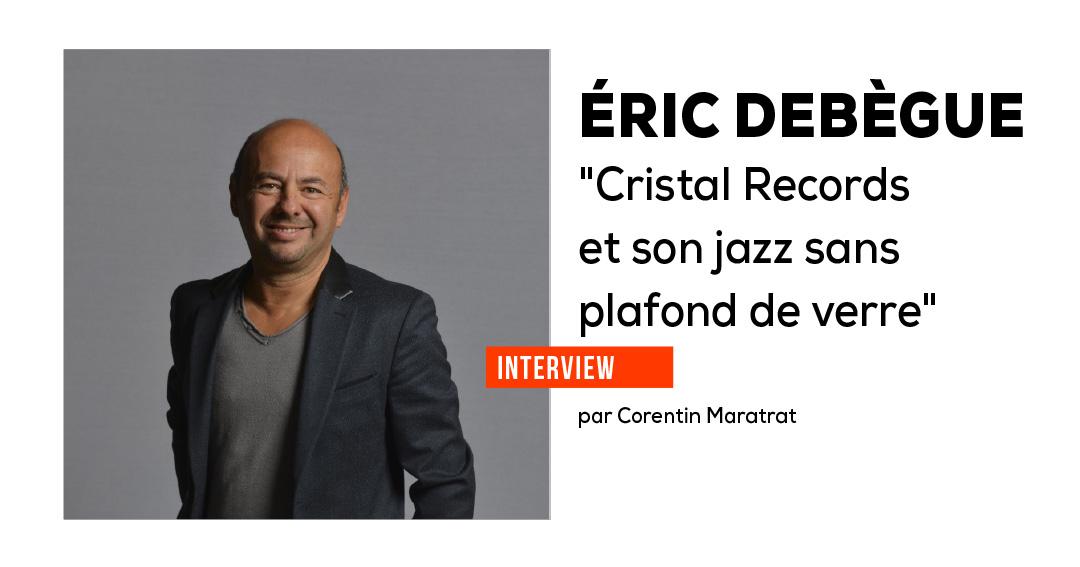Éric Debègue, Cristal Records et son jazz sans plafond de verre